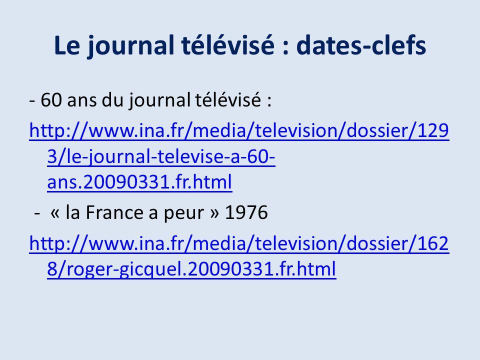 Le journal télévisé : dates-clefs - 60 ans du journal télévisé : http://www.ina.fr/media/television/dossier/129 3/le-journal-televise-a-60- ans.20090331.fr.html - « la France a peur » 1976 http://www.ina.fr/media/television/dossier/162 8/roger-gicquel.20090331.fr.html