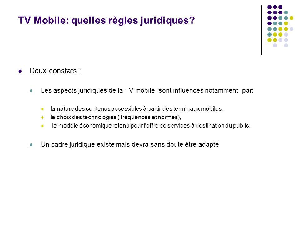 TV Mobile: quelles règles juridiques? Deux constats : Les aspects juridiques de la TV mobile sont influencés notamment par: la nature des contenus acc