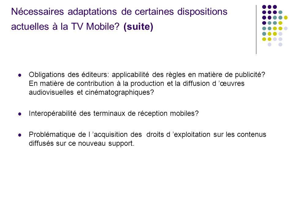 Nécessaires adaptations de certaines dispositions actuelles à la TV Mobile? (suite) Obligations des éditeurs: applicabilité des règles en matière de p