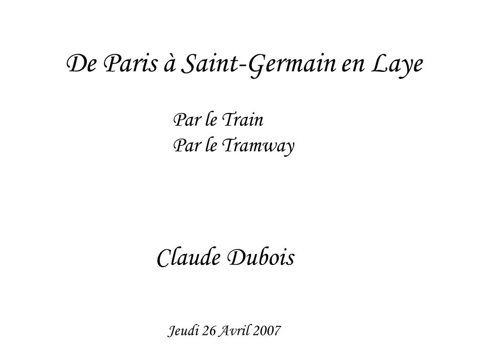 De Paris à Saint-Germain en Laye Par le Train Par le Tramway Claude Dubois Jeudi 26 Avril 2007