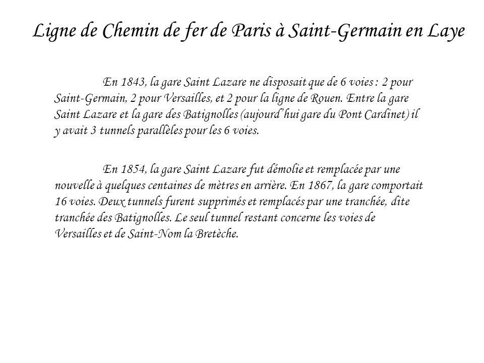 En 1843, la gare Saint Lazare ne disposait que de 6 voies : 2 pour Saint-Germain, 2 pour Versailles, et 2 pour la ligne de Rouen. Entre la gare Saint