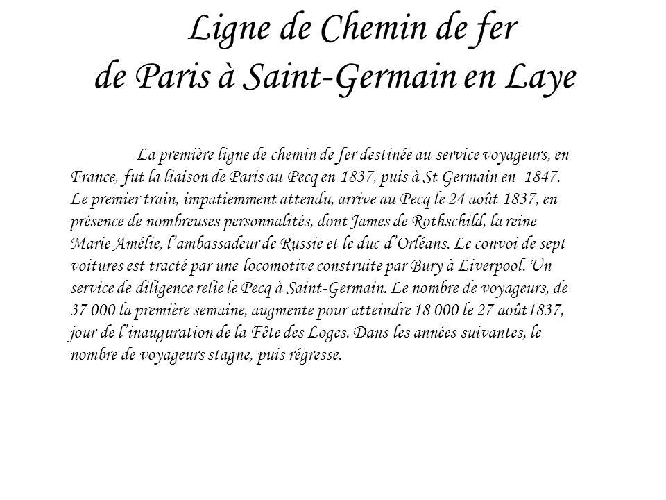 Ligne de Chemin de fer de Paris à Saint-Germain en Laye La première ligne de chemin de fer destinée au service voyageurs, en France, fut la liaison de