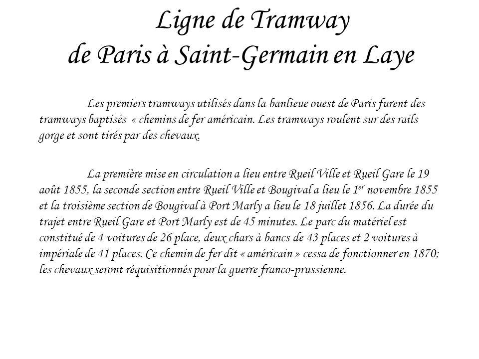 Ligne de Tramway de Paris à Saint-Germain en Laye Les premiers tramways utilisés dans la banlieue ouest de Paris furent des tramways baptisés « chemin