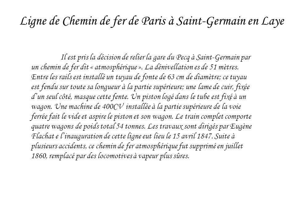 Il est pris la décision de relier la gare du Pecq à Saint-Germain par un chemin de fer dit « atmosphérique ». La dénivellation es de 51 mètres. Entre