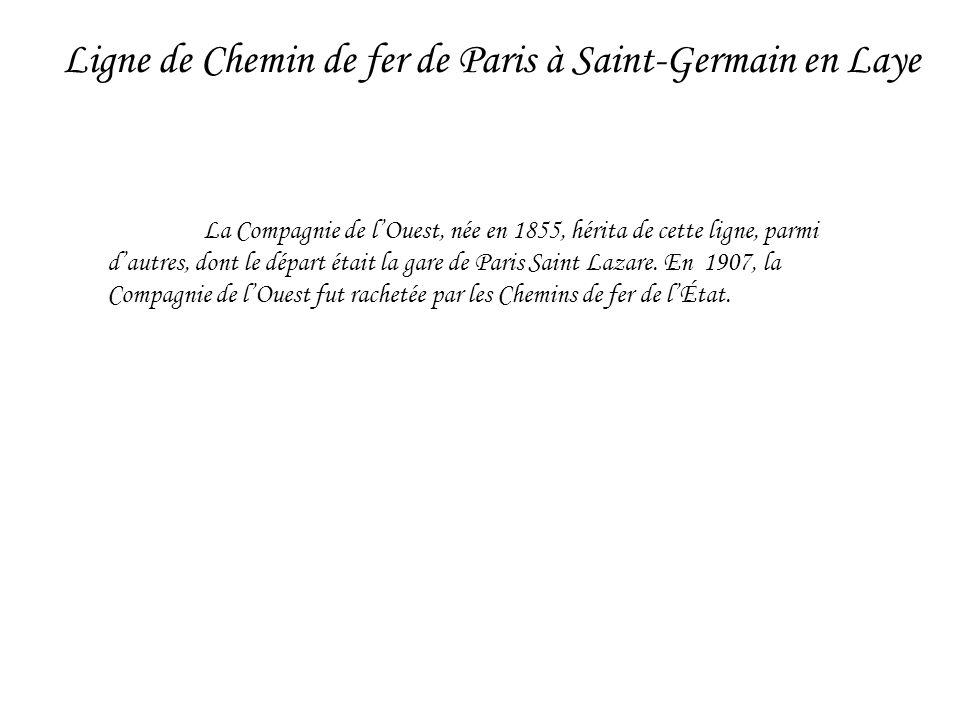 La Compagnie de lOuest, née en 1855, hérita de cette ligne, parmi dautres, dont le départ était la gare de Paris Saint Lazare. En 1907, la Compagnie d