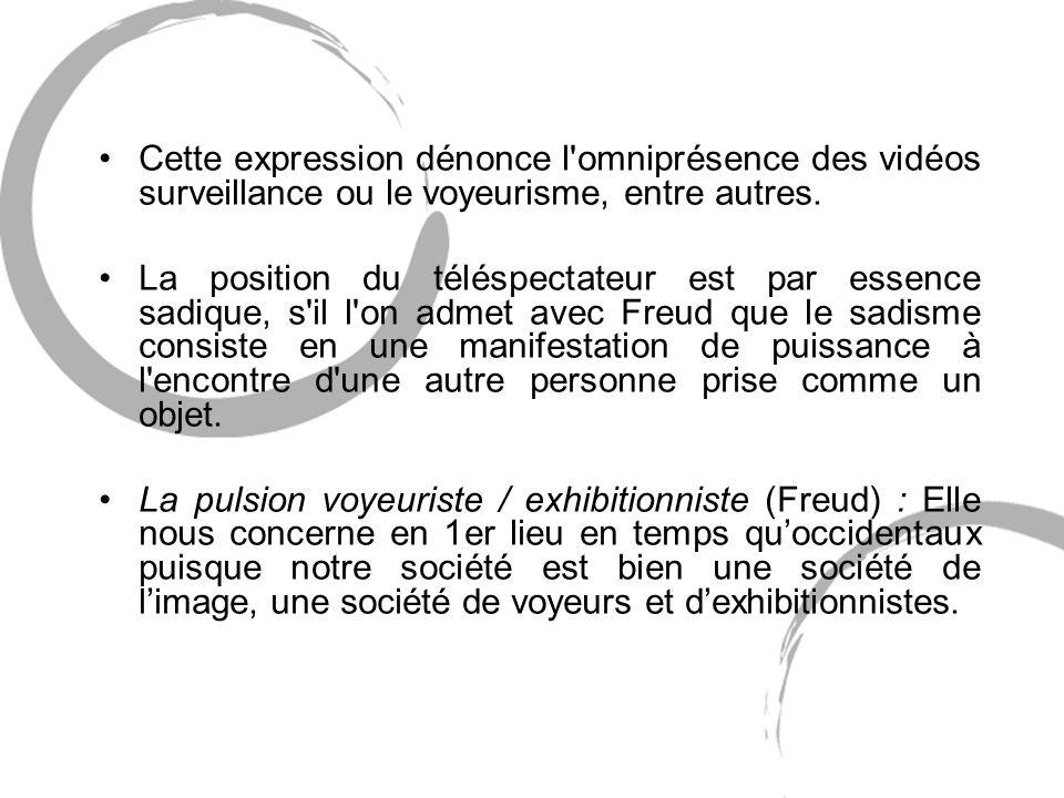 Cette expression dénonce l omniprésence des vidéos surveillance ou le voyeurisme, entre autres.