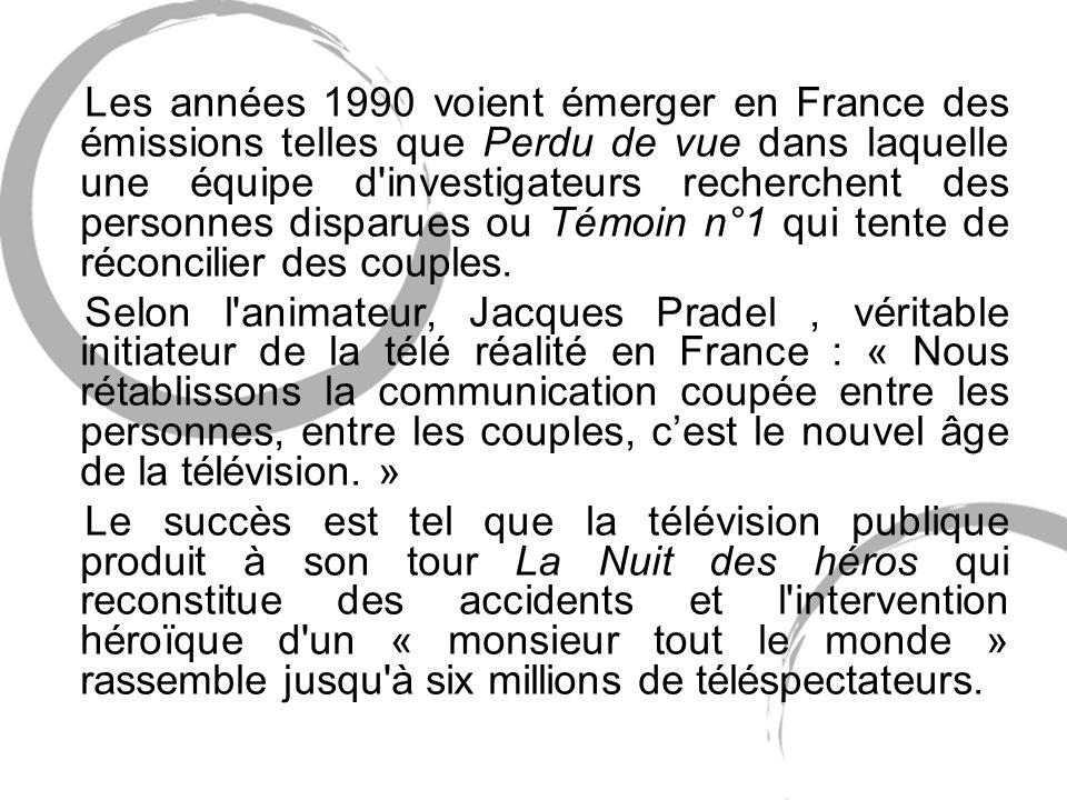 Les années 1990 voient émerger en France des émissions telles que Perdu de vue dans laquelle une équipe d investigateurs recherchent des personnes disparues ou Témoin n°1 qui tente de réconcilier des couples.