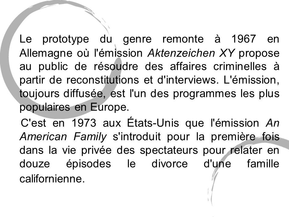 Le prototype du genre remonte à 1967 en Allemagne où l émission Aktenzeichen XY propose au public de résoudre des affaires criminelles à partir de reconstitutions et d interviews.