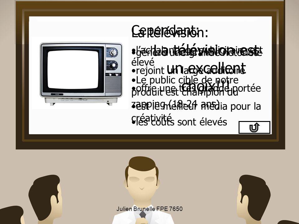 Julien Brunelle FPE 7650 La télévision est un excellent choix!!! La télévision: génère une grande notoriété rejoint un large auditoire offre une très