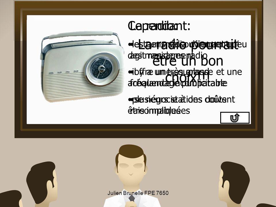 Julien Brunelle FPE 7650 La radio pourrait être un bon choix!!! La radio: est un média dimpact qui agit rapidement offre une souplesse et une fréquenc