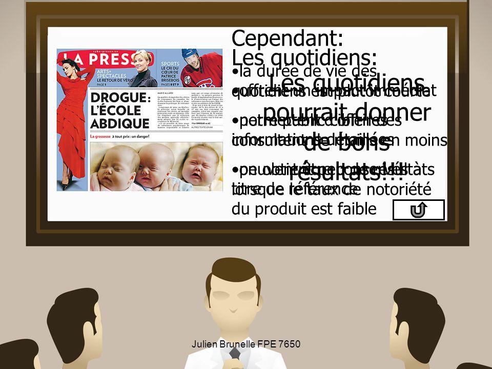 Julien Brunelle FPE 7650 Les quotidiens pourrait donner de bons résultats!!! Les quotidiens: offrent un impact immédiat permettent doffrir des informa