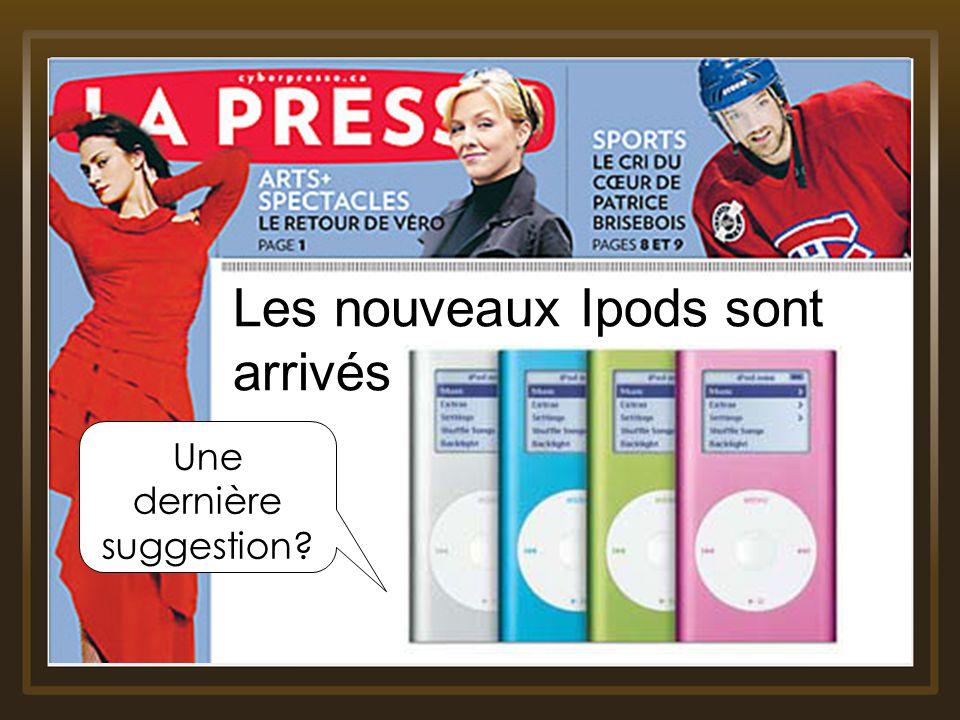Julien Brunelle FPE 7650 Moi je propose dutiliser les journaux Une dernière suggestion? Les nouveaux Ipods sont arrivés