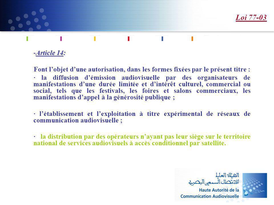 Loi 77-03 -Article 14: -Article 14: Font lobjet dune autorisation, dans les formes fixées par le présent titre : · la diffusion démission audiovisuell