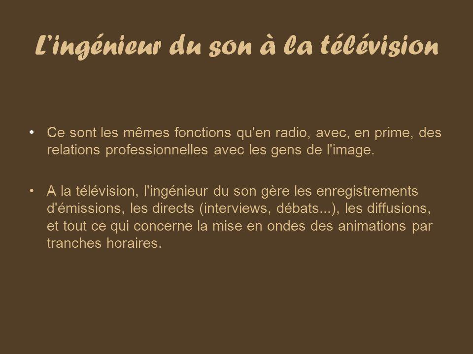 Lingénieur du son à la télévision Ce sont les mêmes fonctions qu'en radio, avec, en prime, des relations professionnelles avec les gens de l'image. A