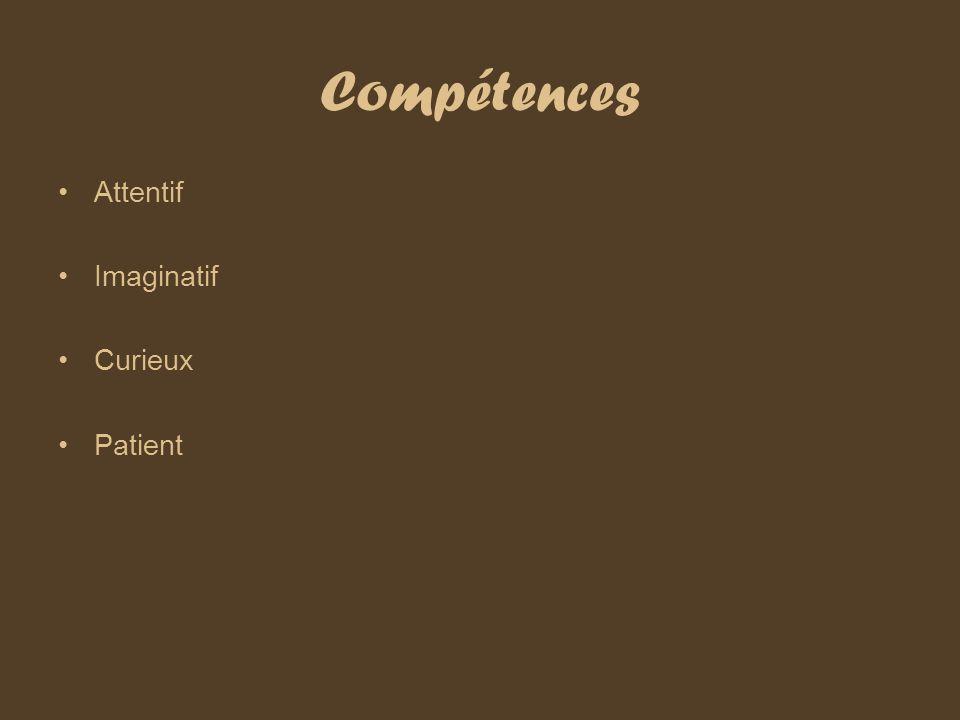 Compétences Attentif Imaginatif Curieux Patient