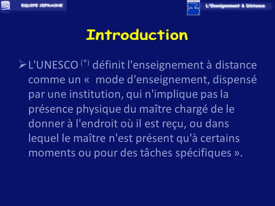 L UNESCO (*) définit l enseignement à distance comme un « mode d enseignement, dispensé par une institution, qui n implique pas la présence physique du maître chargé de le donner à l endroit où il est reçu, ou dans lequel le maître n est présent qu à certains moments ou pour des tâches spécifiques ».