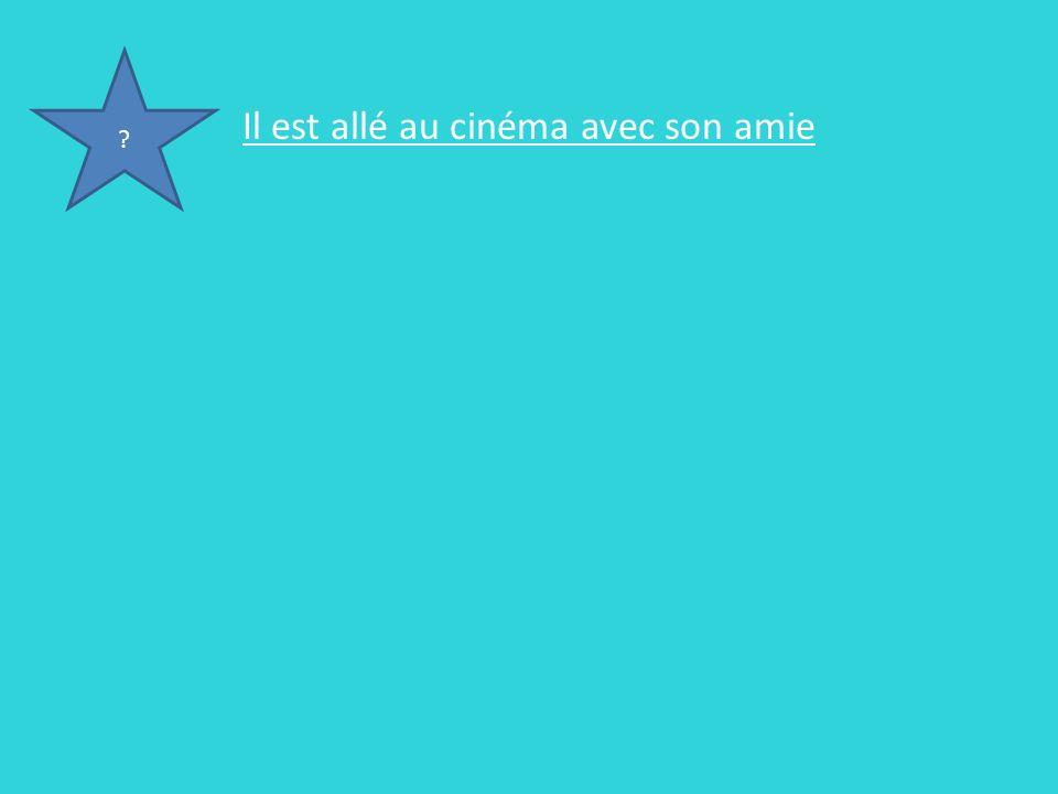Il est allé au cinéma avec son amie Il est allé au cinéma avec ses amis Ils sont allés au cinéma avec leurs amies Ils sont allés au cinéma avec ses amies ?