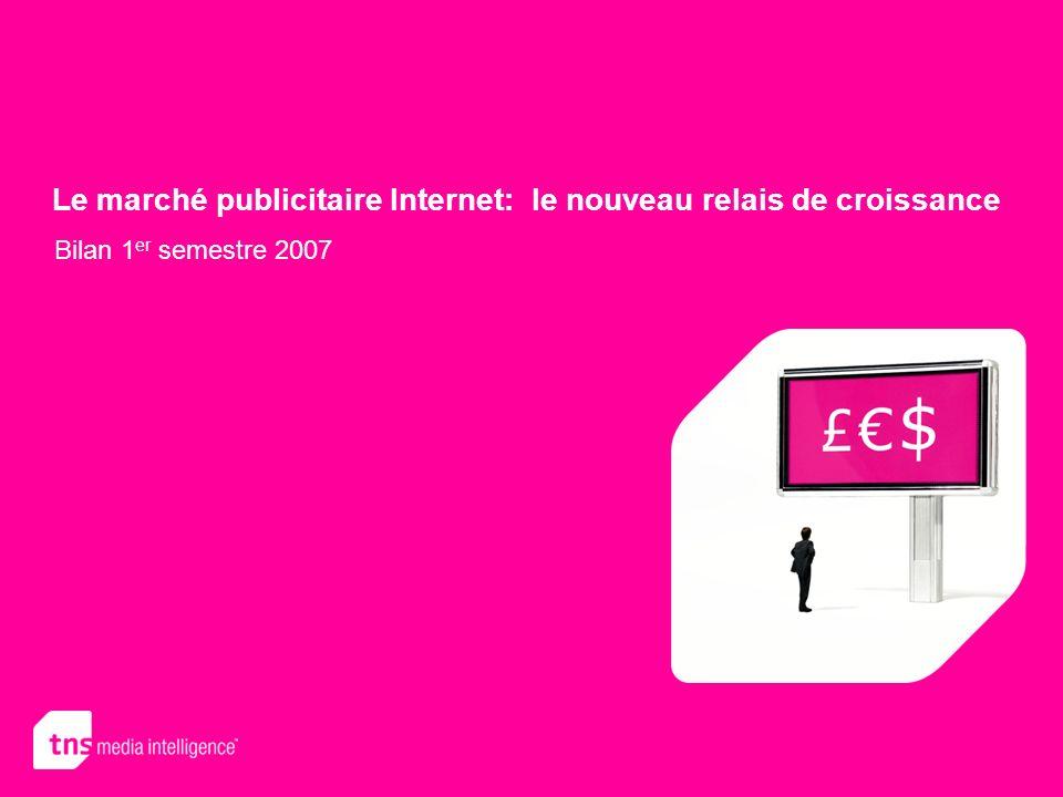 Le marché publicitaire Internet: le nouveau relais de croissance Bilan 1 er semestre 2007