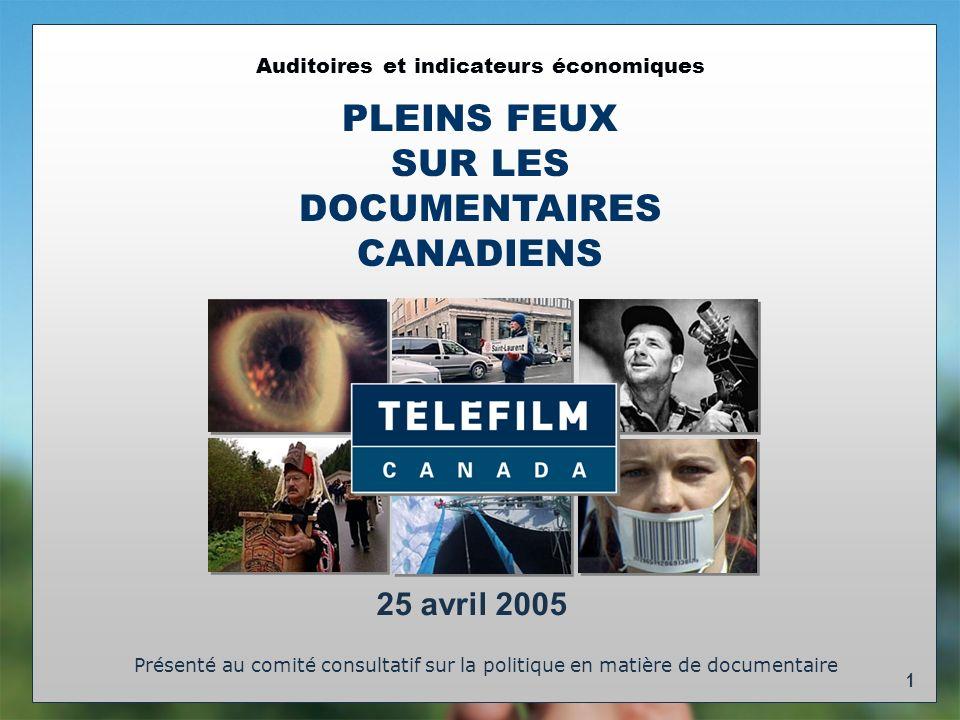 1 Auditoires et indicateurs économiques PLEINS FEUX SUR LES DOCUMENTAIRES CANADIENS Présenté au comité consultatif sur la politique en matière de documentaire 25 avril 2005