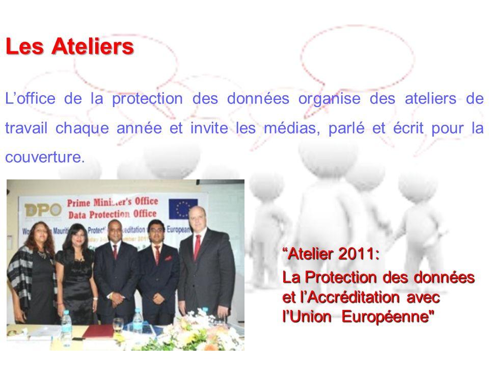 Les Ateliers Atelier 2011: La Protection des données et lAccréditation avec lUnion Européenne Loffice de la protection des données organise des ateliers de travail chaque année et invite les médias, parlé et écrit pour la couverture.