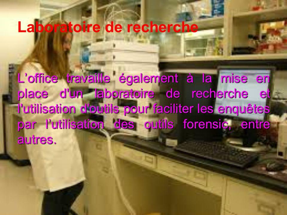 Laboratoire de recherche Loffice travaille également à la mise en place d un laboratoire de recherche et l utilisation d outils pour faciliter les enquêtes par lutilisation des outils forensic, entre autres.