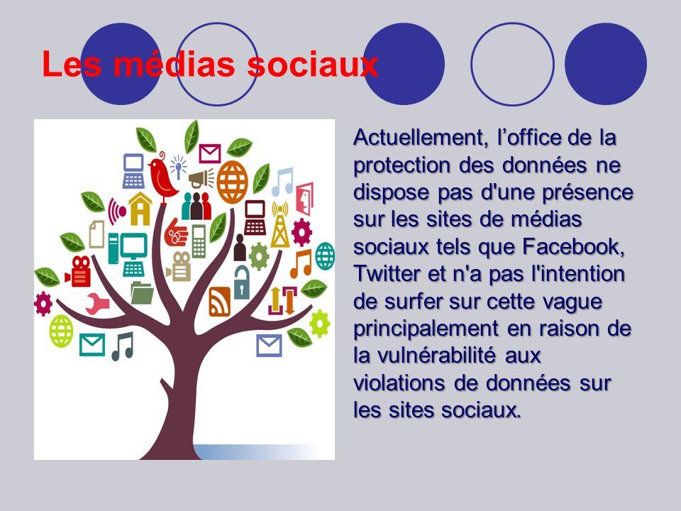 Les médias sociaux Actuellement, loffice de la protection des données ne dispose pas d une présence sur les sites de médias sociaux tels que Facebook, Twitter et n a pas l intention de surfer sur cette vague principalement en raison de la vulnérabilité aux violations de données sur les sites sociaux.