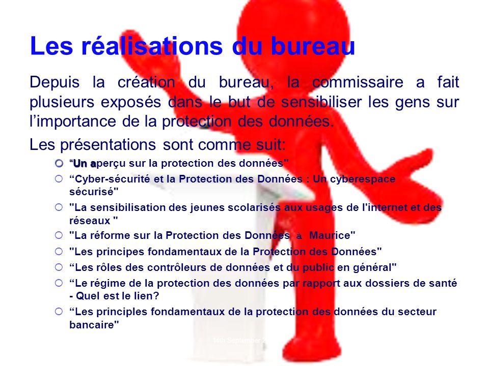 Les réalisations du bureau 14th September 2013 Depuis la création du bureau, la commissaire a fait plusieurs exposés dans le but de sensibiliser les gens sur limportance de la protection des données.