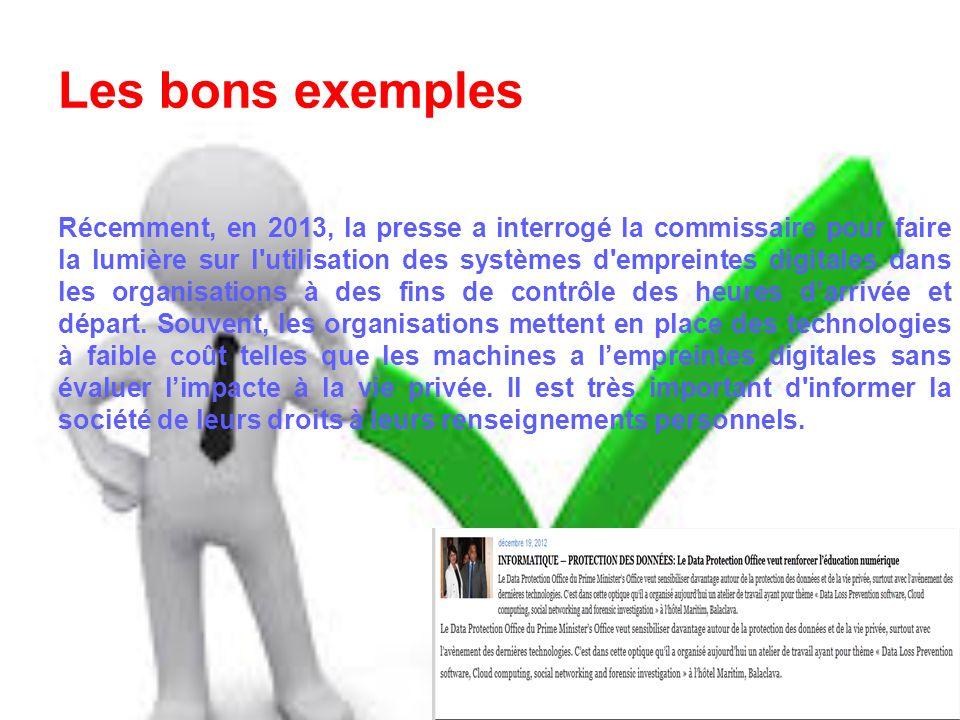 Les bons exemples Récemment, en 2013, la presse a interrogé la commissaire pour faire la lumière sur l'utilisation des systèmes d'empreintes digitales