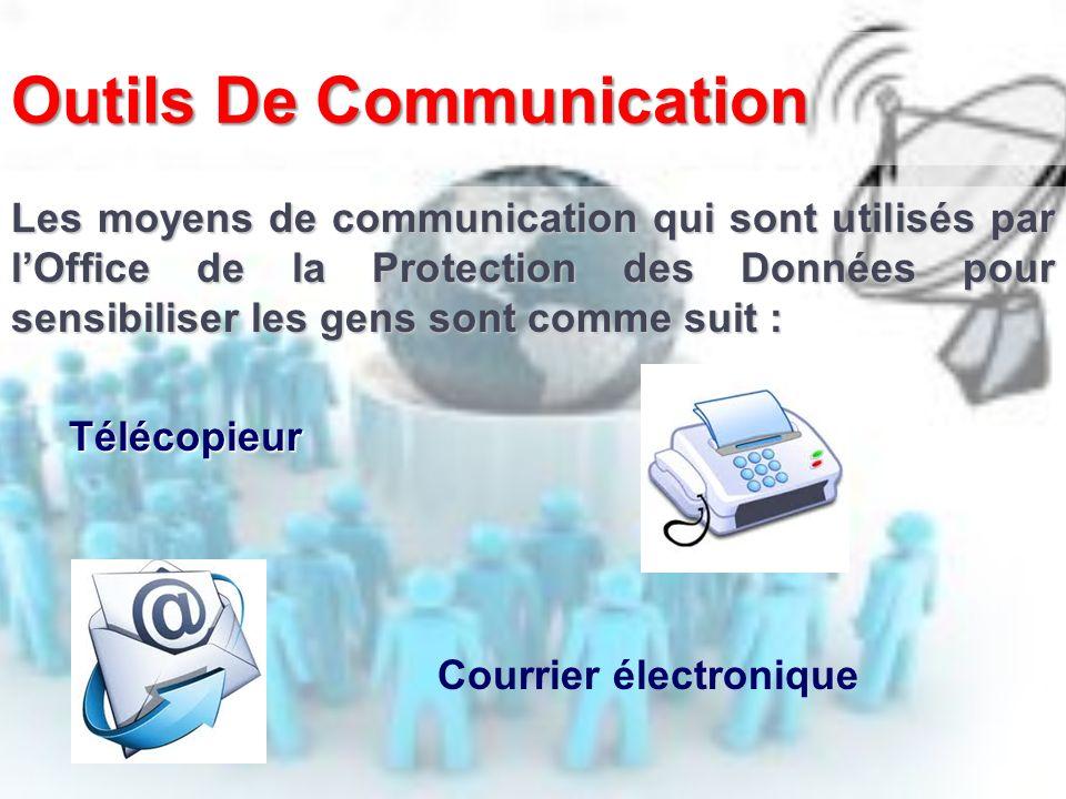 Outils De Communication Les moyens de communication qui sont utilisés par lOffice de la Protection des Données pour sensibiliser les gens sont comme suit : Télécopieur Télécopieur Courrier électronique