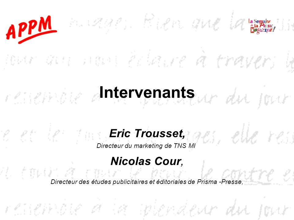 Intervenants Eric Trousset, Directeur du marketing de TNS MI Nicolas Cour, Directeur des études publicitaires et éditoriales de Prisma -Presse,