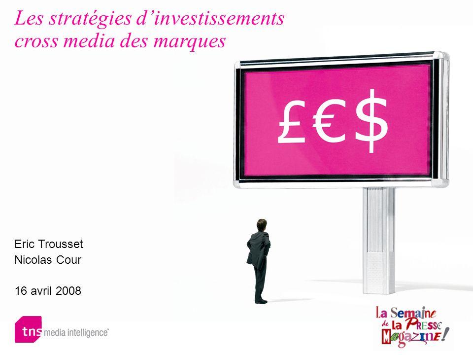 Les stratégies dinvestissements cross media des marques Eric Trousset Nicolas Cour 16 avril 2008