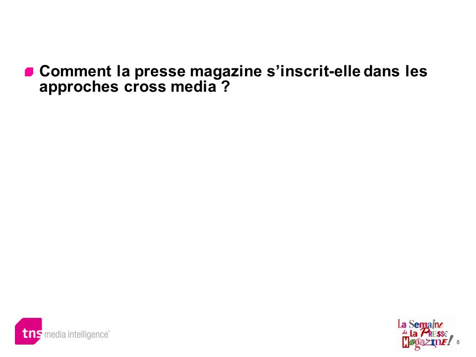 6 Comment la presse magazine sinscrit-elle dans les approches cross media ?