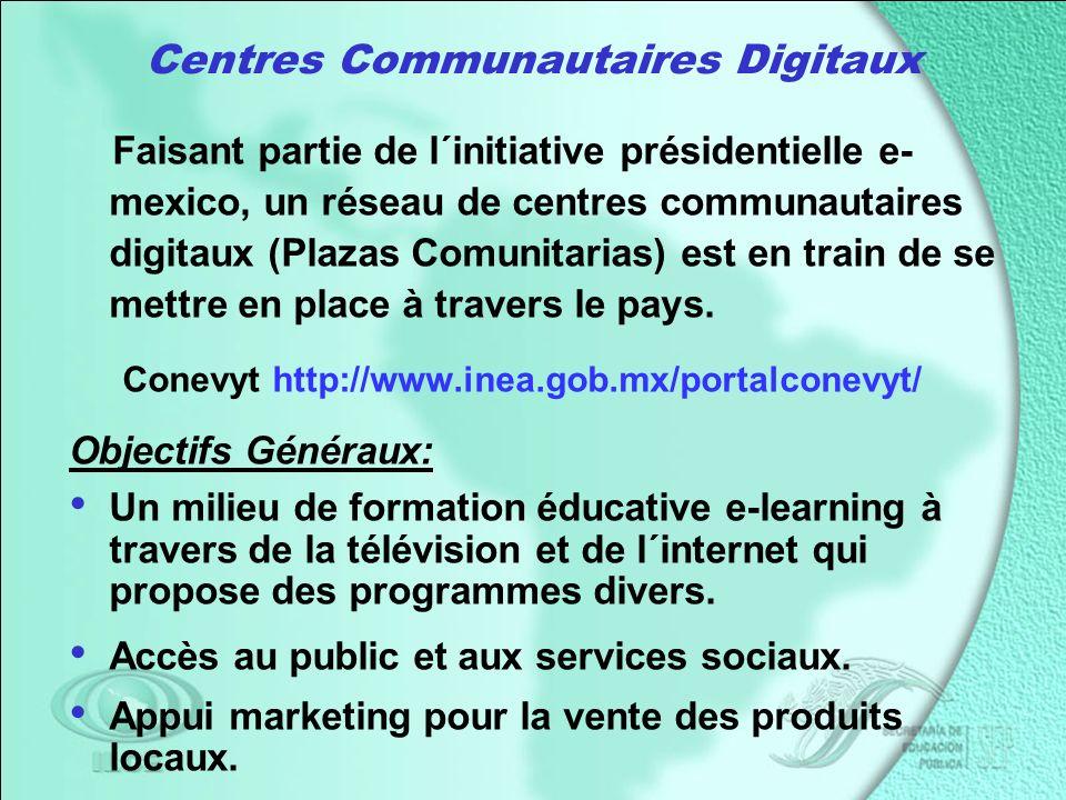Centres Communautaires Digitaux Faisant partie de l´initiative présidentielle e- mexico, un réseau de centres communautaires digitaux (Plazas Comunitarias) est en train de se mettre en place à travers le pays.