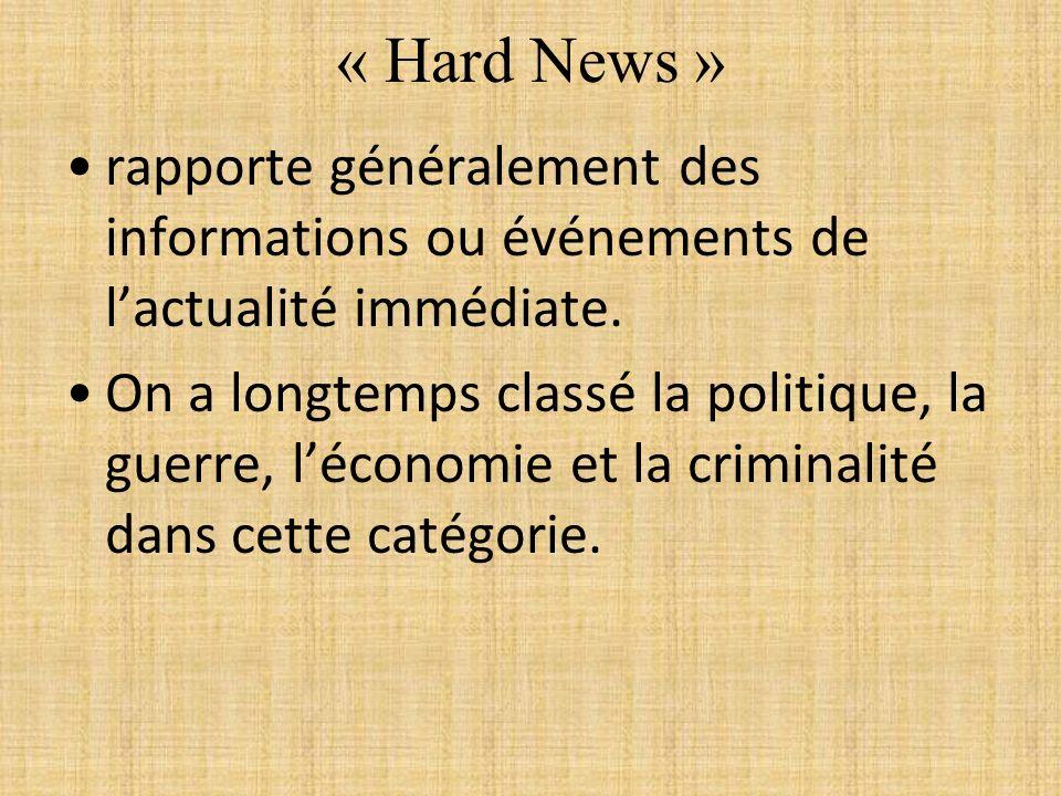 « Hard News » rapporte généralement des informations ou événements de lactualité immédiate. On a longtemps classé la politique, la guerre, léconomie e