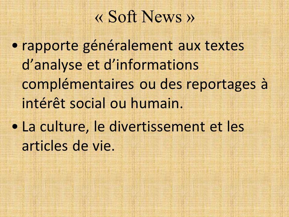 « Soft News » rapporte généralement aux textes danalyse et dinformations complémentaires ou des reportages à intérêt social ou humain. La culture, le