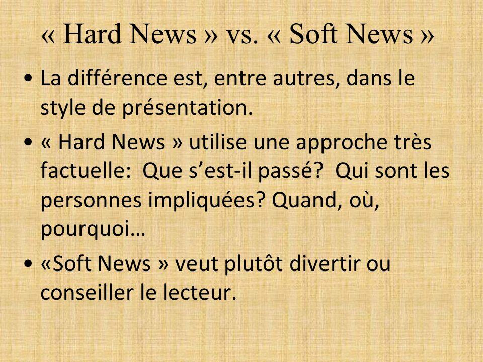 « Hard News » vs. « Soft News » La différence est, entre autres, dans le style de présentation. « Hard News » utilise une approche très factuelle: Que