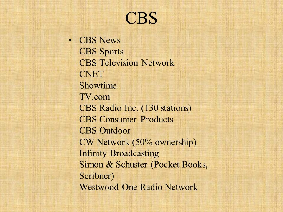 CBS CBS News CBS Sports CBS Television Network CNET Showtime TV.com CBS Radio Inc. (130 stations) CBS Consumer Products CBS Outdoor CW Network (50% ow