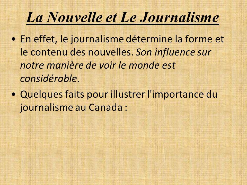 La Nouvelle et Le Journalisme En effet, le journalisme détermine la forme et le contenu des nouvelles. Son influence sur notre manière de voir le mond