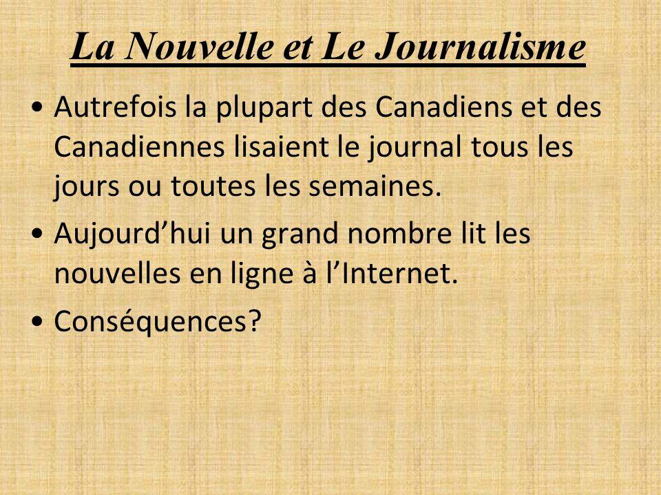 La Nouvelle et Le Journalisme Autrefois la plupart des Canadiens et des Canadiennes lisaient le journal tous les jours ou toutes les semaines. Aujourd