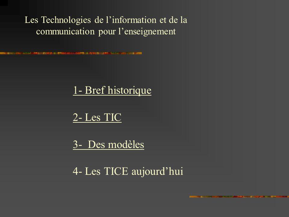 Les Technologies de linformation et de la communication pour lenseignement 1- Bref historique 2- Les TIC 3- Des modèles 4- Les TICE aujourdhui