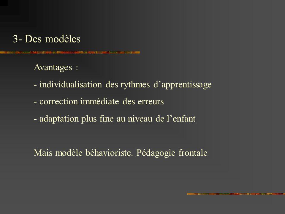 Avantages : - individualisation des rythmes dapprentissage - correction immédiate des erreurs - adaptation plus fine au niveau de lenfant Mais modèle béhavioriste.
