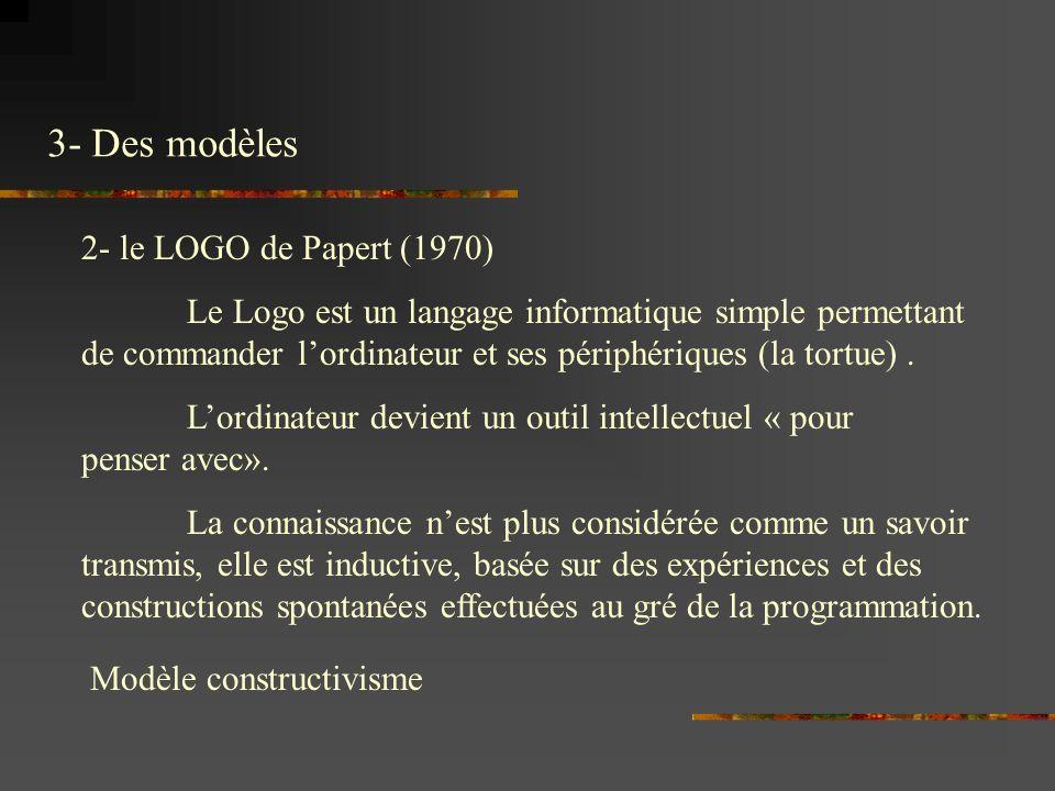 2- le LOGO de Papert (1970) Le Logo est un langage informatique simple permettant de commander lordinateur et ses périphériques (la tortue).