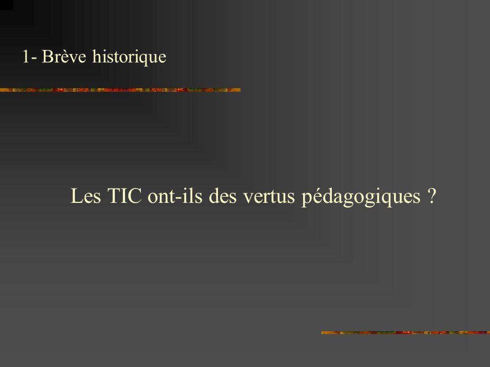 1- Brève historique Les TIC ont-ils des vertus pédagogiques ?