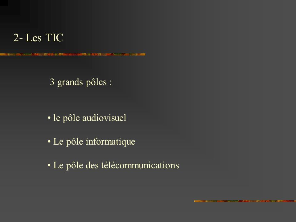 2- Les TIC 3 grands pôles : le pôle audiovisuel Le pôle informatique Le pôle des télécommunications
