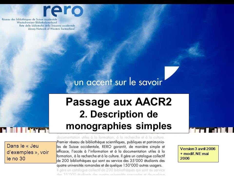 Réseau des bibliothèques de Suisse occidentale Formation récaro 2006 2: Description de monographies simples // 1 Passage aux AACR2 2.