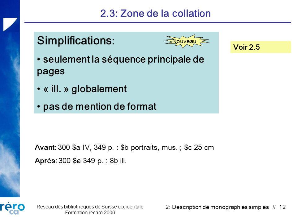 Réseau des bibliothèques de Suisse occidentale Formation récaro 2006 2: Description de monographies simples // 12 2.3: Zone de la collation Simplifications : seulement la séquence principale de pages « ill.