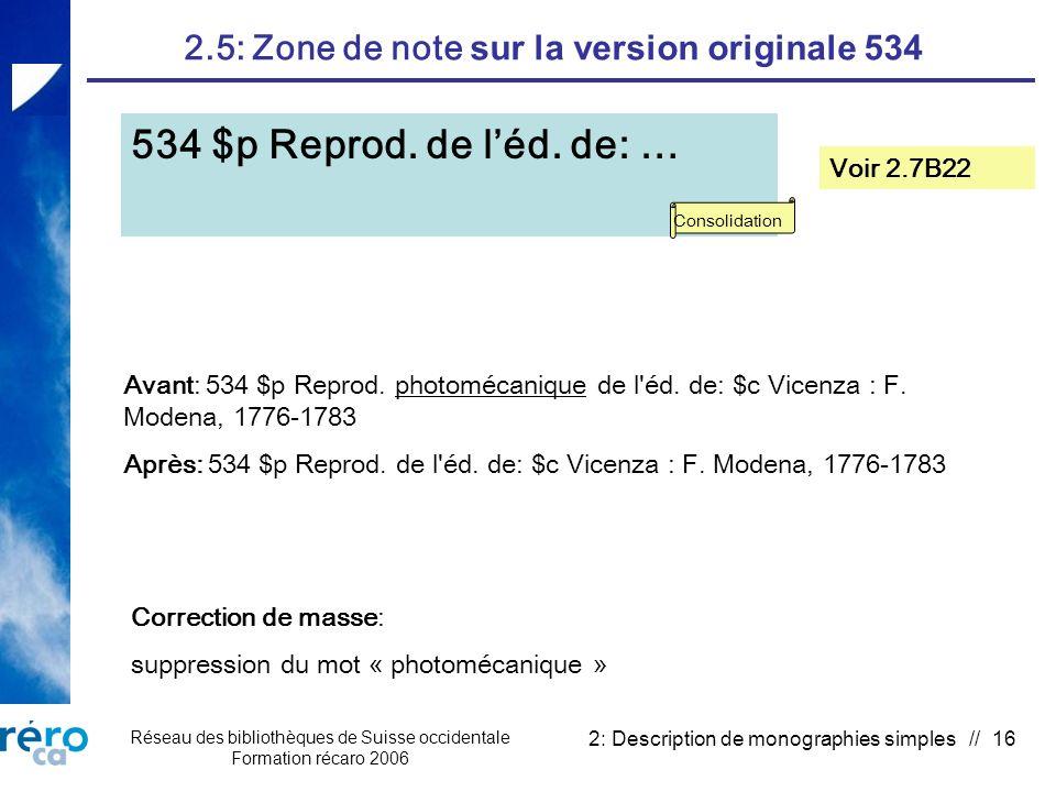 Réseau des bibliothèques de Suisse occidentale Formation récaro 2006 2: Description de monographies simples // 16 2.5: Zone de note sur la version originale 534 534 $p Reprod.