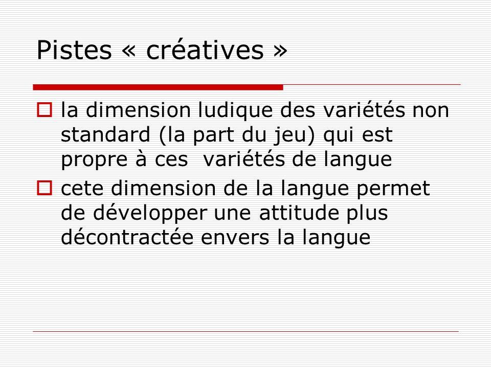 Pistes « créatives » la dimension ludique des variétés non standard (la part du jeu) qui est propre à ces variétés de langue cete dimension de la lang