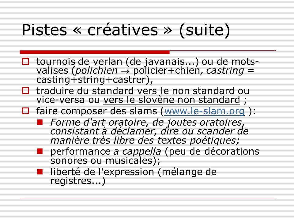 Pistes « créatives » (suite) tournois de verlan (de javanais...) ou de mots- valises (polichien policier+chien, castring = casting+string+castrer), tr