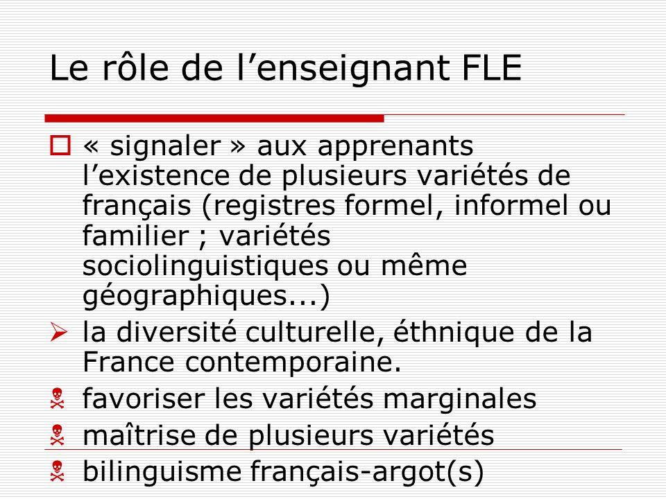 Le rôle de lenseignant FLE « signaler » aux apprenants lexistence de plusieurs variétés de français (registres formel, informel ou familier ; variétés